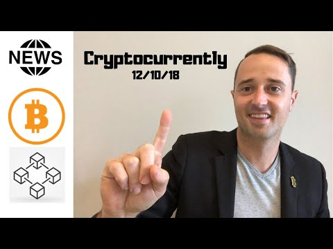 Cryptocurrently – 12/10/18 – Bitcoin, Cryptocurrency, & Blockchain News