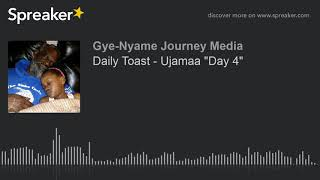 "Daily Toast - Ujamaa ""Day 4"""