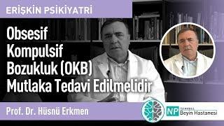 Obsesif Kompulsif Bozukluk (OKB) Mutlaka Tedavi Edilmelidir-Prof. Dr. Hüsnü Erkmen