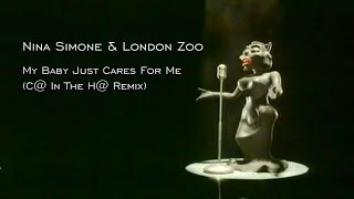 Nina Simone & London Zoo - My Baby Just Cares For Me (C@ In The H@ Remix)