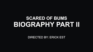 Scared Of Bums - [Official Biography] [Part.2]