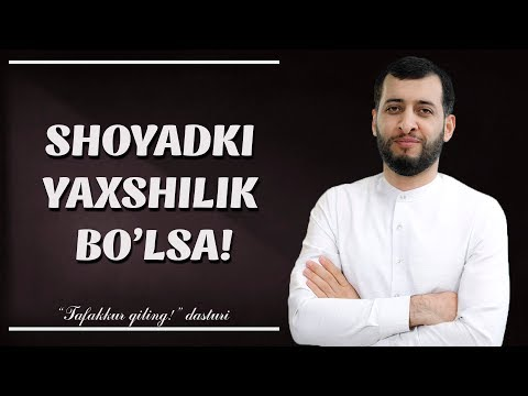 SHOYADKI YAXSHILIK BO`LSA!