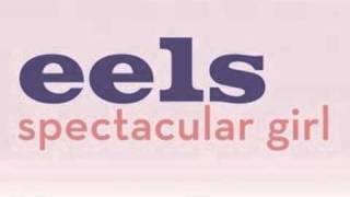 EELS - Spectacular Girl (Original)