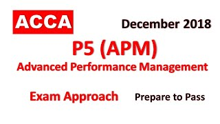 P5 Advanced Performance Management APM ACCA Exam Approach Webinars December 2018 day 1