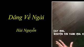 Dâng Về Ngài - Hải Nguyễn  (Chúa Nhật 17 Thường Niên, Năm C)