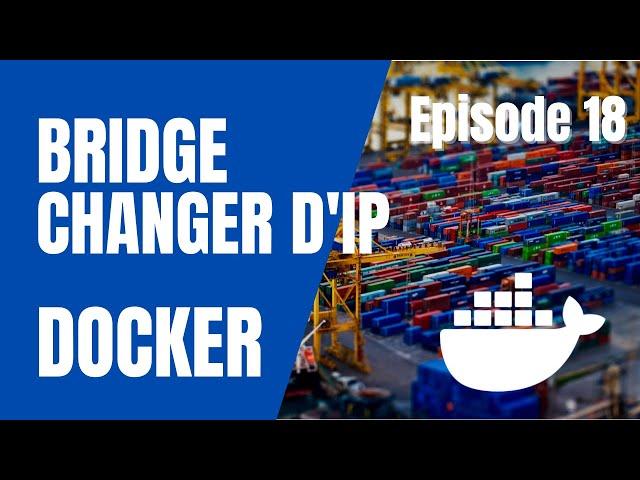 Docker - 18. Docker0 : changer la plage d'IP par défaut