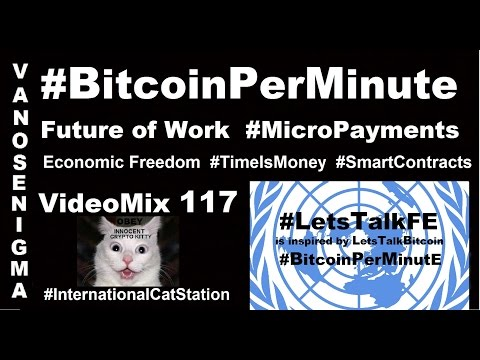 V 117 Bitcoin Per Minute Future of Work Micro Payments Time Is Money P2P Economic Freedom Flat Earth