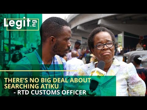 There's No Big Deal About Searching Atiku – Rtd Customs Officer – Nigeria Street Gist | Legit TV