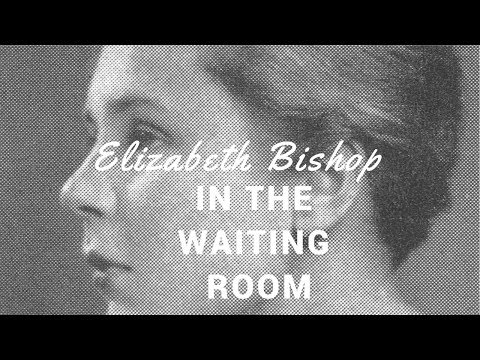 waiting room elizabeth bishop essay To start off in the poem in the waiting room, bishop has you envision a younger version of herself surrounded by a dark winter, resembling the unknown world that surrounds her.