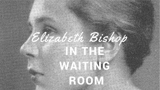 Poetry: In the Waiting Room: Elizabeth Bishop