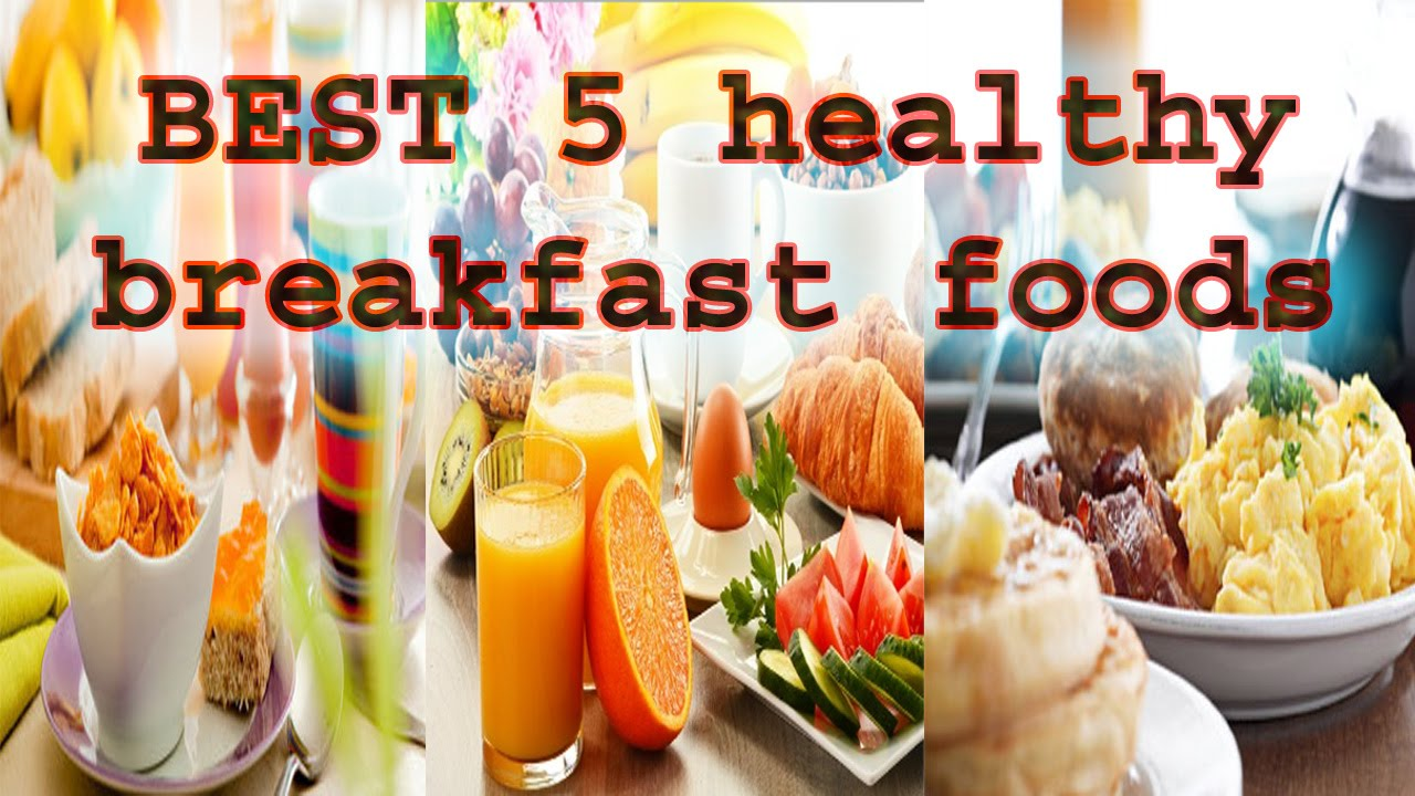 Best foods to eat for good health - Best 5 Healthy Breakfast Foods That We Eat In Morning
