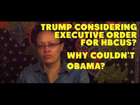 Trump May Sign Executive Order to Help HBCUs. Why couldn't Obama? 2/06