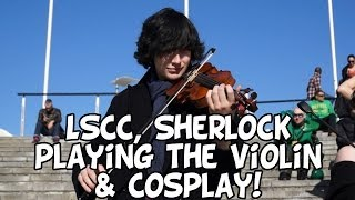Sherlock playing Game of Thrones theme, LSCC and Cosplay