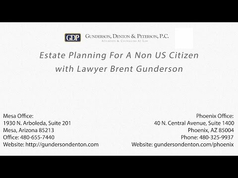 Estate Planning For A Non US Citizen With Lawyer Brent Gunderson