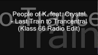 People of K. feat. Crystal - Last Train to Trancentral (Klass 66 Radio Edit)