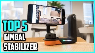 Top 5 Best Gimbal Stabilizer for Phones