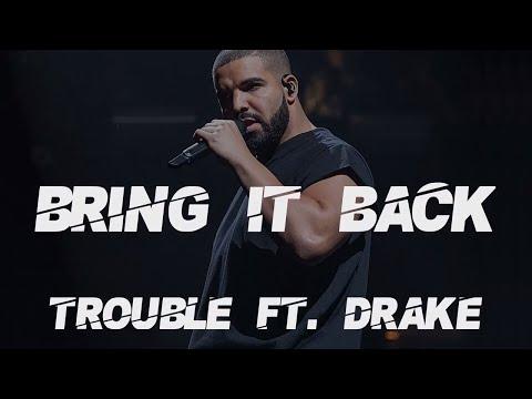 Drake ft Trouble - Bring It Back [Lyrics/Lyric Video]