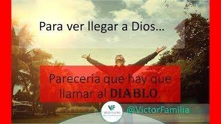 Parecería que hay que llamar al DIABLO.... Para ver llegar a Dios....