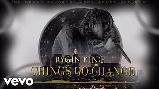 Rygin King - Things Go Change (Audio)