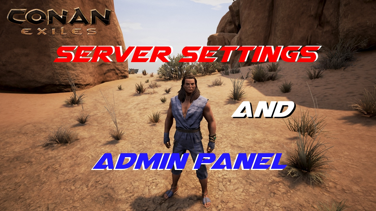 Server Settings and Admin Panel | Conan Exiles