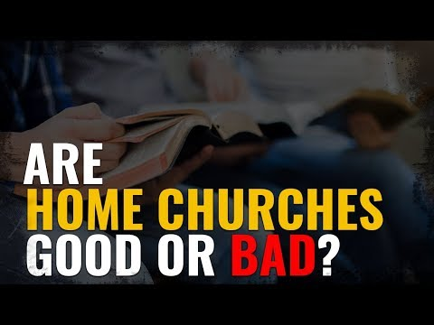 Are Home Churches Good or Bad?