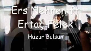 Ers Nehren ft Ertaç Felek - Huzur Bulsun
