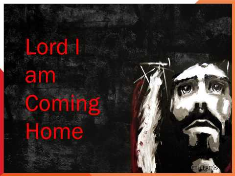 Lord I am Coming Home