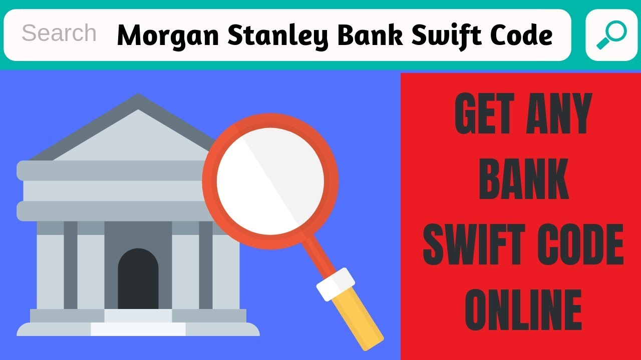 Morgan Stanley Swift Code | How to find any bank swift code
