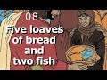 08 Five loaves of bread and two fish