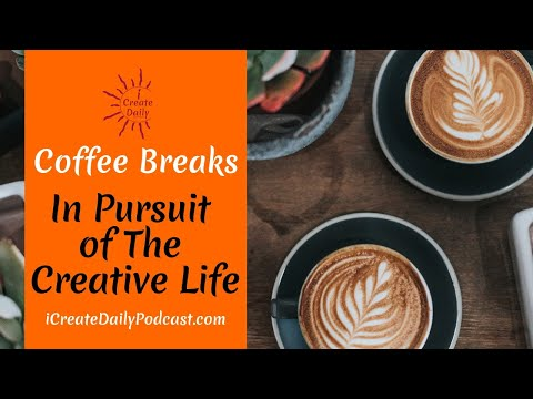 In Pursuit Of The Creative Life - Coffee Break