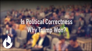 Is Political Correctness Why Trump Won?