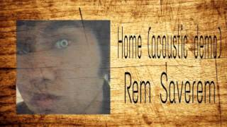 Rem Saverem - Home (acoustic demo)