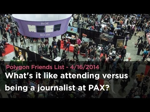 What's it like attending versus being a journalist at PAX? - Polygon Friends List 4/16/2014