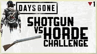 SHOTGUN VS HORDE CHALLENGE   DAYS GONE   SHOTGUNS ONLY CHALLENGE VS CHEMULT STAT ON HORDE