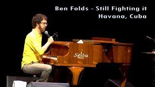 Still Fighting It 4K - Ben Folds - Havana, Cuba