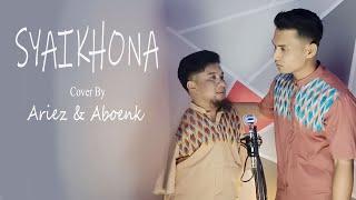 SYAIKHONA COVER ARIEZ & ABOENK YouTube Videos