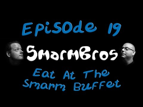 Episode 19 - Eat At The Smarm Buffet