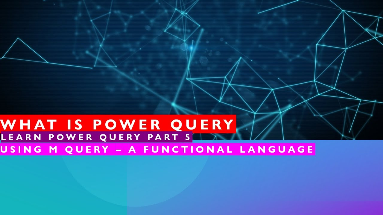 Learn Power Query - Part 5 - How to use M Query Language