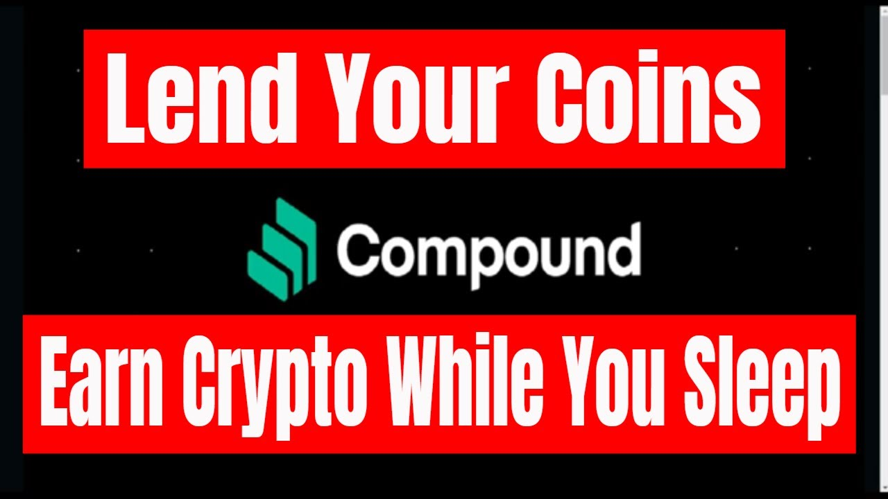 Compound Finance , Lend Your Coins And Earn Crypto While You Sleep