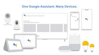 One Google Assistant, Many devices.