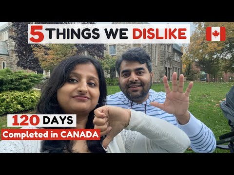 4 months COMPLETED in CANADA   5 things we DISLIKE about CANADA