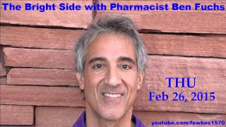 The Bright Side with Pharmacist Ben Fuchs [2/26/15] Commercial Free Audio