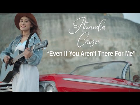Amanda Caesa - Even If You Aren't There For Me (Official Music Video)