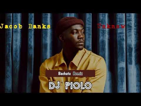 Jacob Banks - Unknow BACHATA REMIX DJ PIOLO