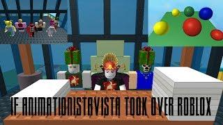 If ANIMAtionistaVista took over Roblox