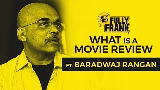 What is a Movie Review feat. Baradwaj Rangan | Fully Frank | Fully Filmy