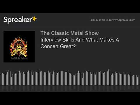 Interview Skills And What Makes A Concert Great?
