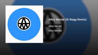 Alloy Mental (Si Begg Remix)