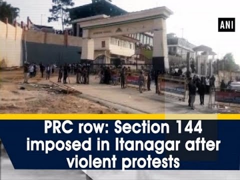 PRC row: Section 144 imposed in Itanagar after violent protests - Arunachal Pradesh News