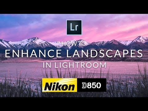 How to edit and enhance Nikon D850 landscape photos in Lightroom